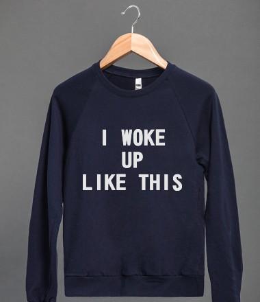 I Woke Up Like This  | Crew Neck Sweatshirt | Skreened