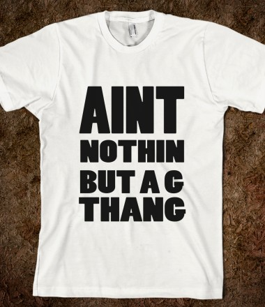 Ain't Nothin But A G Thang - zxmbiee - Skreened T-shirts, Organic Shirts, Hoodies, Kids Tees, Baby One-Pieces and Tote Bags Custom T-Shirts, Organic Shirts, Hoodies, Novelty Gifts, Kids Apparel, Baby One-Pieces | Skreened - Ethical Custom Apparel
