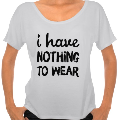 I Have Nothing To Wear Tee Shirt from Zazzle.com