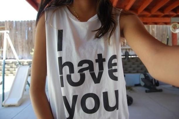 shirt hate i love you t-shirt top i hate love you black white tank top mixed feelings tees i hate/love you hate girly girl bloack and white modern love