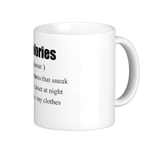 The Real Definition of Calories Mug at Zazzle.ca