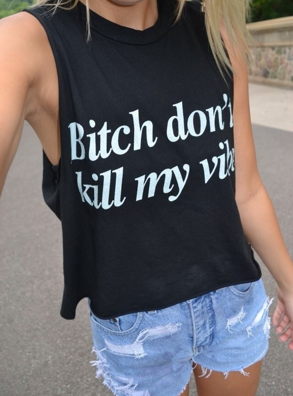 shirt bitch don't kill my vibe shorts tank top