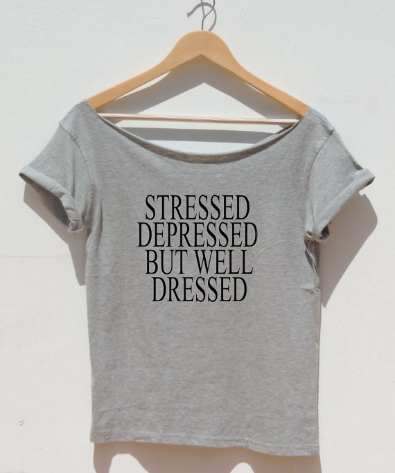 Stressed Depressed But Well Dressed t shirt tumblr by FavoriTee