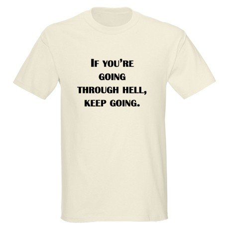 Going Through Hell T-Shirt by MyMotivationalQuotes