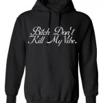 BITCH DONT KILL MY VIBE HOODIE - InstaCustoms