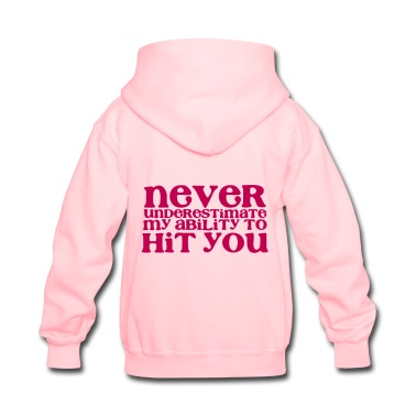 NEVER UNDERESTIMATE MY ABILITY TO HIT YOU for the ladies in cute font Hooide | Spreadshirt | ID: 10773609