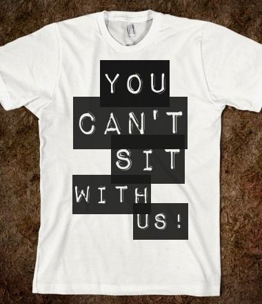 Mean girls - You can't sit with us - dayDREAM designs - Skreened T-shirts, Organic Shirts, Hoodies, Kids Tees, Baby One-Pieces and Tote Bags Custom T-Shirts, Organic Shirts, Hoodies, Novelty Gifts, Kids Apparel, Baby One-Pieces | Skreened - Ethical Custom Apparel