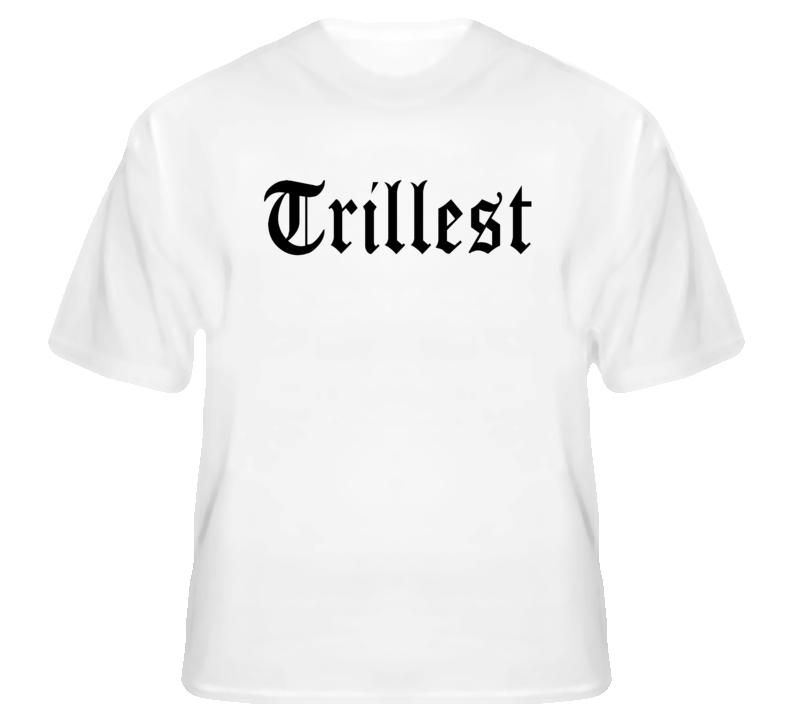Trillest Celebrity T Shirt Words on BACK
