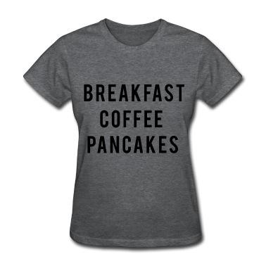 Breakfast coffee pancakes T-Shirt | Spreadshirt | ID: 12926743