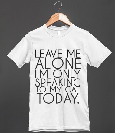 LEAVE ME ALONE I'M ONLY SPEAKING TO MY CAT TODAY - glamfoxx.com - Skreened T-shirts, Organic Shirts, Hoodies, Kids Tees, Baby One-Pieces and Tote Bags Custom T-Shirts, Organic Shirts, Hoodies, Novelty Gifts, Kids Apparel, Baby One-Pieces   Skreened - Ethical Custom Apparel