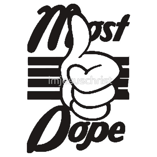 """""""MOST DOPE (original)"""" T-Shirts & Hoodies by imjesuschrist 