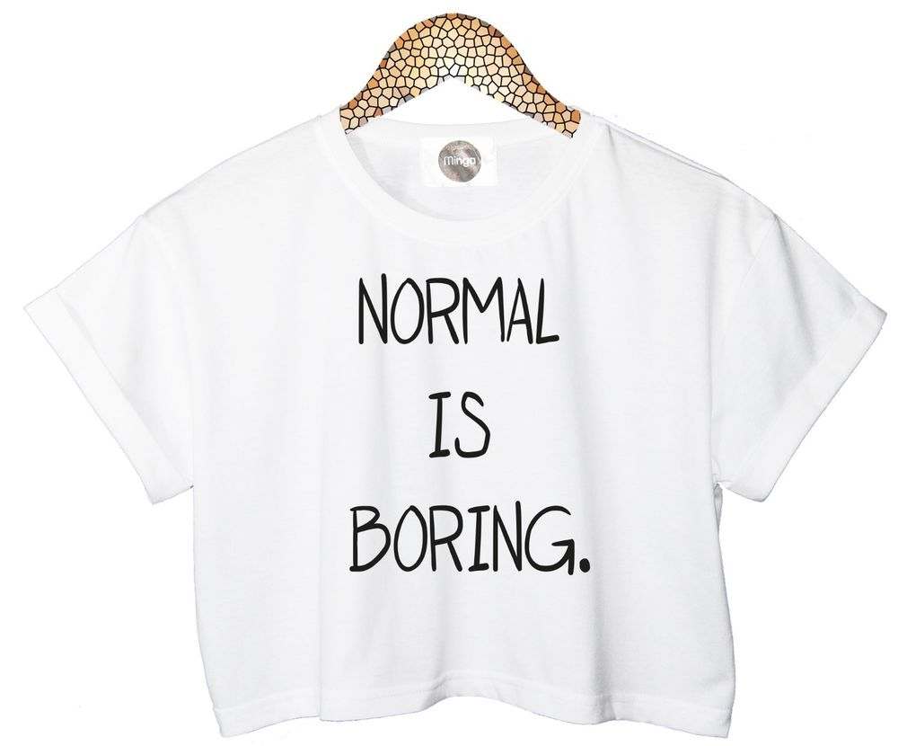 Normal Is Boring T Shirt Crop Tank Top Funny Hipster Womens Dope Tumblr Retro | eBay