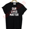 Our live matter t-shirt men women and youth