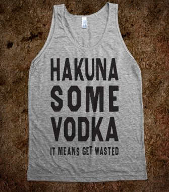 Hakuna Some Vodka (Tank) - Friends Like Family - Skreened T-shirts, Organic Shirts, Hoodies, Kids Tees, Baby One-Pieces and Tote Bags Custom T-Shirts, Organic Shirts, Hoodies, Novelty Gifts, Kids Apparel, Baby One-Pieces | Skreened - Ethical Custom Apparel