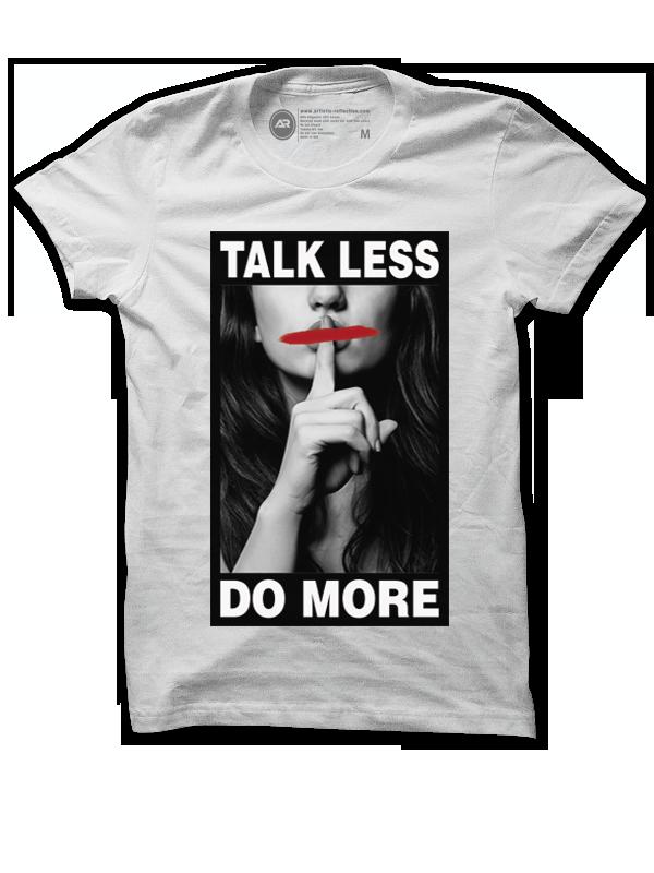 Talk Less Do More (White)   Artistic Reflection