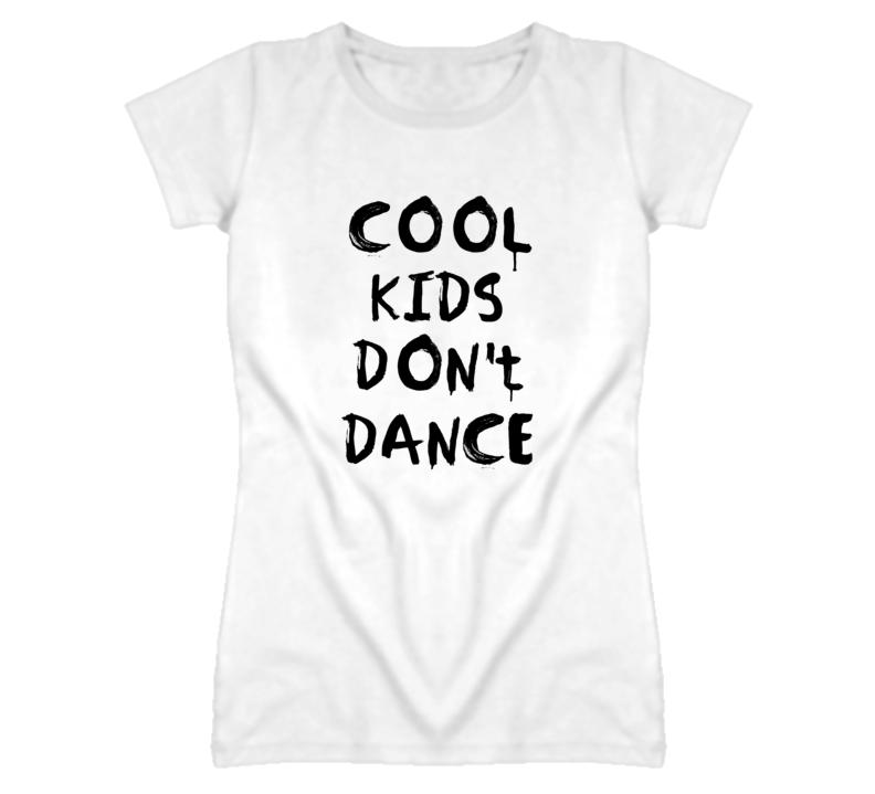 Cool Kids Don't Dance Funny Popular Celebrity T Shirt