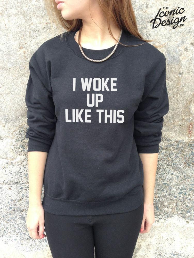 I Woke Up Like This Jumper Top Sweater Sweatshirt Funny Fashion Tumblr Dis | eBay