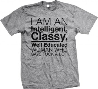 Amazon.com: I'm An Intelligent, Classy, Well Educated Woman Who Says Fuck A Lot Men's T-shirt: Clothing