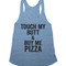 Touch my butt & buy me pizza racerback top shirt