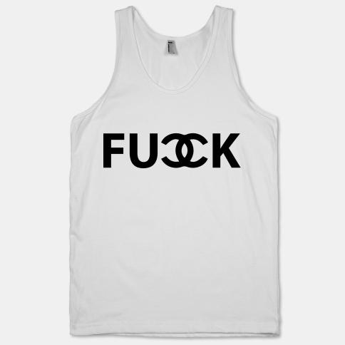 Fuck Chanel | HUMAN | T-Shirts, Tanks, Sweatshirts and Hoodies