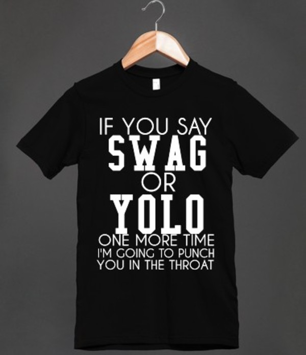 t-shirt shirt swag yolo quote on it t-shirt skreened