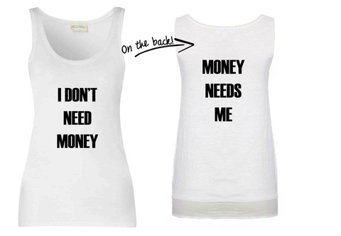 I Don't Need Money Money Needs Me Front & Back Print T Shirt | Cheap Funny T Shirts ~  Pop Culture T Shirts ~ Baby Onesies ~ Xray Skeleton Baby Tops ~ Funny Maternity Tops