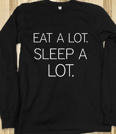 EAT A LOT SLEEP A LOT - glamfoxx.com - Skreened T-shirts, Organic Shirts, Hoodies, Kids Tees, Baby One-Pieces and Tote Bags Custom T-Shirts, Organic Shirts, Hoodies, Novelty Gifts, Kids Apparel, Baby One-Pieces   Skreened - Ethical Custom Apparel
