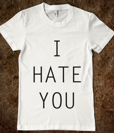I Hate You - Your Life On A Shirt - Skreened T-shirts, Organic Shirts, Hoodies, Kids Tees, Baby One-Pieces and Tote Bags Custom T-Shirts, Organic Shirts, Hoodies, Novelty Gifts, Kids Apparel, Baby One-Pieces | Skreened - Ethical Custom Apparel