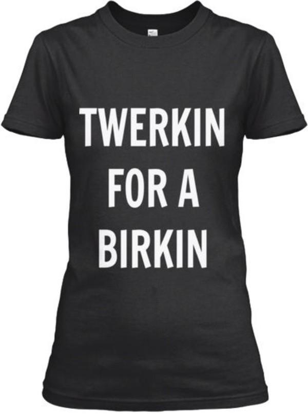 shirt tee t-shirt fitted black twerkin birkin
