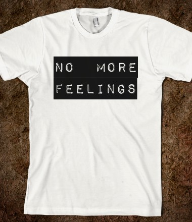 NO MORE FEELINGS (t-shirt, unisex) - nomorefeelings - Skreened T-shirts, Organic Shirts, Hoodies, Kids Tees, Baby One-Pieces and Tote Bags Custom T-Shirts, Organic Shirts, Hoodies, Novelty Gifts, Kids Apparel, Baby One-Pieces | Skreened - Ethical Custom Apparel
