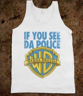 tank top funny graphic tee funny shirt police warna brotha cool fashion style urban if you see da police
