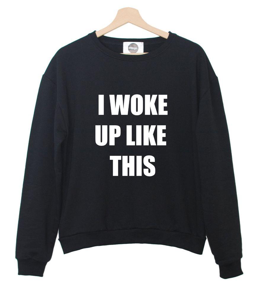I Woke Up Like This Sweater Jumper Womens Mens Flawless Beyonce Fashion Swag New | eBay