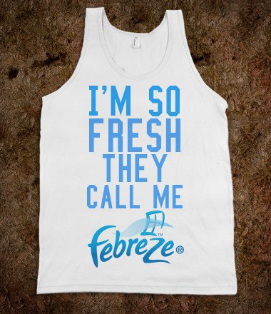 I'm So Fresh They Call Me Febreze - Monsters INK - Skreened T-shirts, Organic Shirts, Hoodies, Kids Tees, Baby One-Pieces and Tote Bags on Wanelo