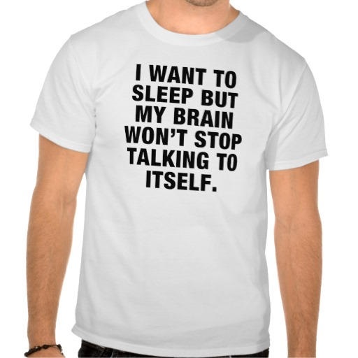 My Brain Won't Stop Talking To Itself FUNNY tshirt from Zazzle.com