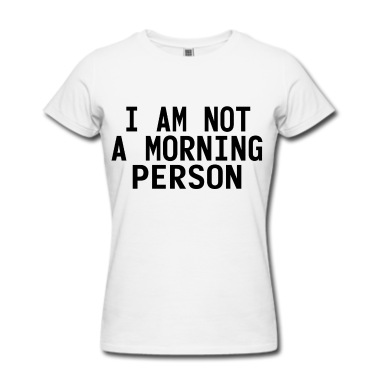 I AM NOT A MORNING PERSON T-Shirt   Spreadshirt   ID: 13811206