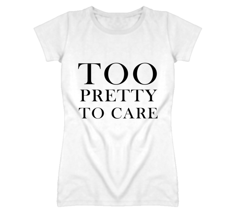 Too Pretty To Care Graphic T Shirt
