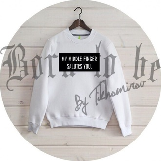 sweater white fashion quote on it trendy cool long sleeves