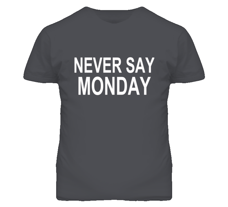 Never Say Monday Graphic T Shirt