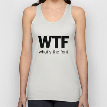 WTF (what's the font) Unisex Tank Top by WORDS BRAND™ on Wanelo