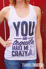 You and Tequila Make Me Crazy Racer Back Tank Top                             TumbleRoot