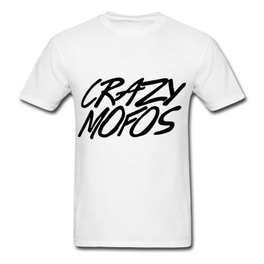 Crazy Mofos T-Shirt | Spreadshirt | ID: 13184476