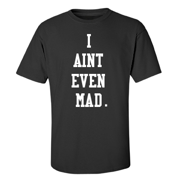 I Aint Even Mad - Unisex Gildan Heavy Cotton Crew Neck T-Shirt - FunnyShirts.org