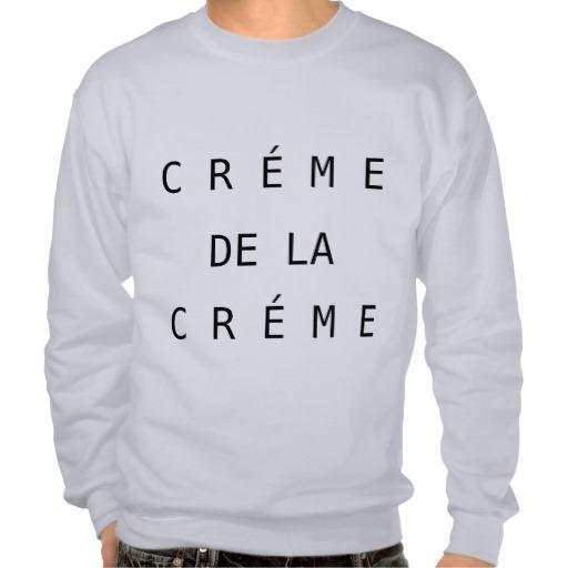 Creme de la Creme Sweatshirt from Zazzle.com