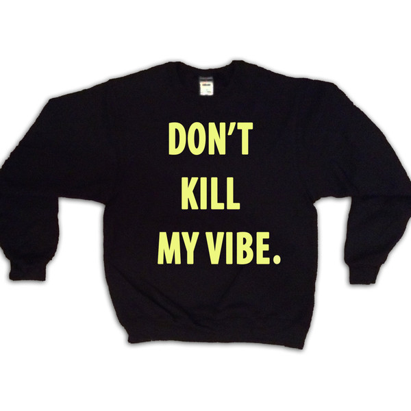 Bitch Don't Kill My Vibe Sweatshirt | Kendrick Lamar Sweater... - Polyvore