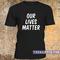 Our lives matter t-shirt - teenamycs