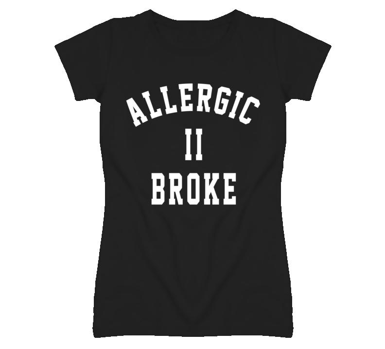 Allergic II To Broke Funny Black T Shirt