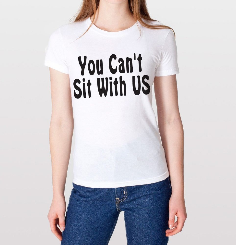 You Cant Sit with US Mean Girls Hipster Swag Dope Funny Cool Quote T Shirt White | eBay