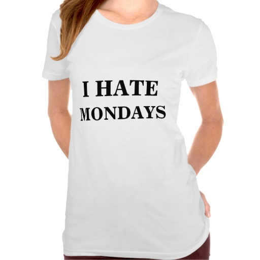 I HATE MONDAYS T-SHIRT | Zazzle.co.uk