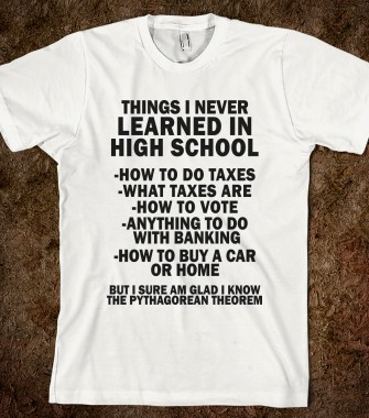 Things I Never Learned In High School - Fun, Funny, & Popular - Skreened T-shirts, Organic Shirts, Hoodies, Kids Tees, Baby One-Pieces and Tote Bags Custom T-Shirts, Organic Shirts, Hoodies, Novelty Gifts, Kids Apparel, Baby One-Pieces   Skreened - Ethical Custom Apparel