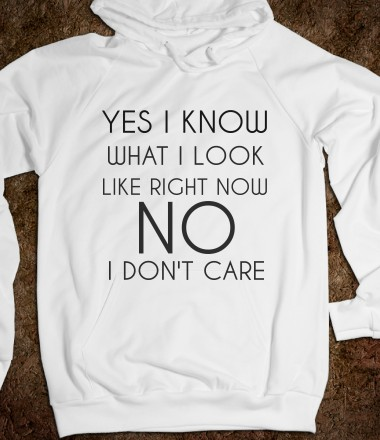 YES I KNOW WHAT I LOOK LIKE RIGHT NOW NO I DON'T CARE - Any Day Tees - Skreened T-shirts, Organic Shirts, Hoodies, Kids Tees, Baby One-Pieces and Tote Bags Custom T-Shirts, Organic Shirts, Hoodies, Novelty Gifts, Kids Apparel, Baby One-Pieces | Skreened - Ethical Custom Apparel